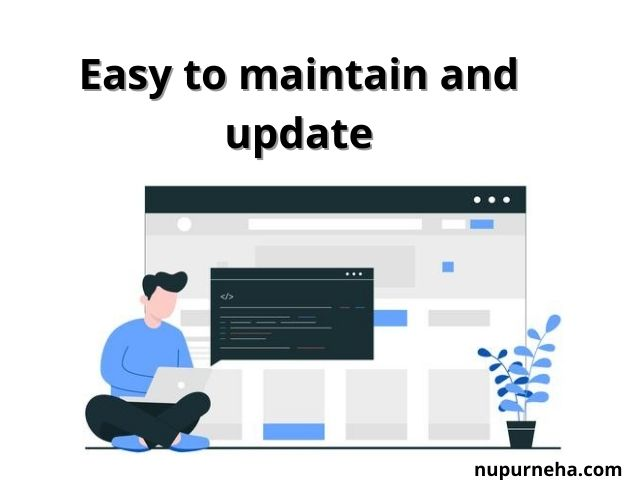 Easy to maintain and update